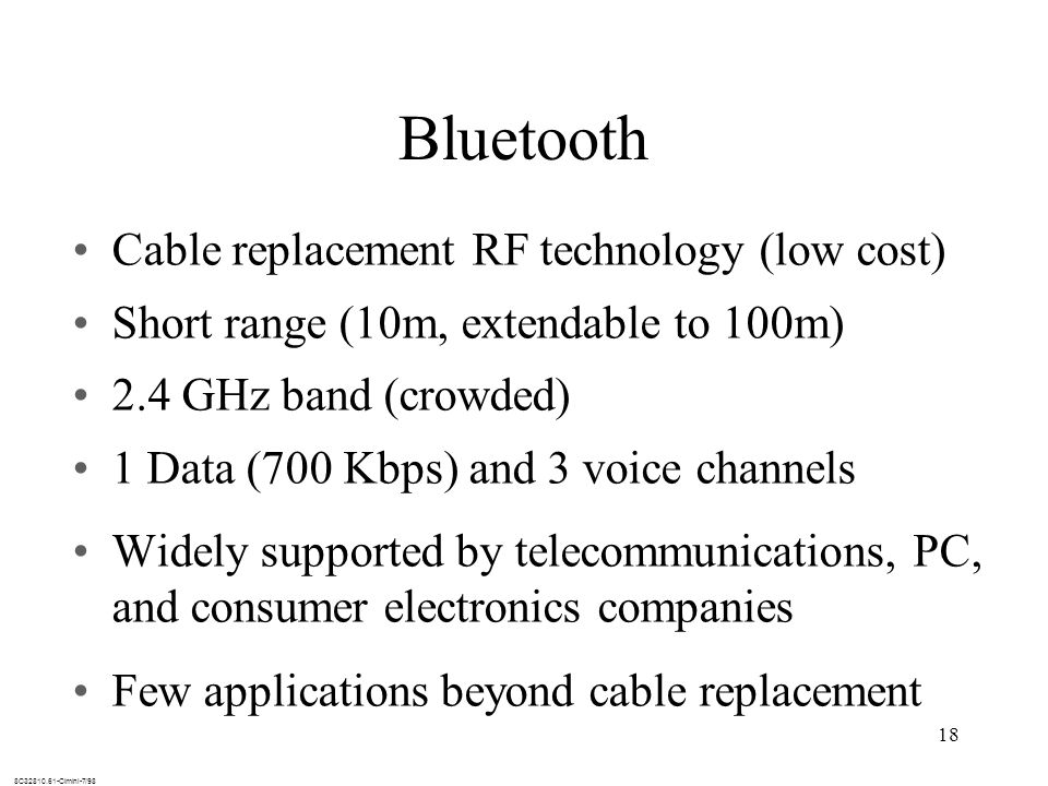 Ultrawideband Radio (UWB) UWB is an impulse radio: sends pulses of tens of picoseconds(10 -12 ) to nanoseconds (10 -9 ) Duty cycle of only a fraction of a percent A carrier is not necessarily needed Uses a lot of bandwidth (GHz) Low probability of detection Excellent ranging capability Multipath highly resolvable: good and bad –Can use OFDM to get around multipath problem.
