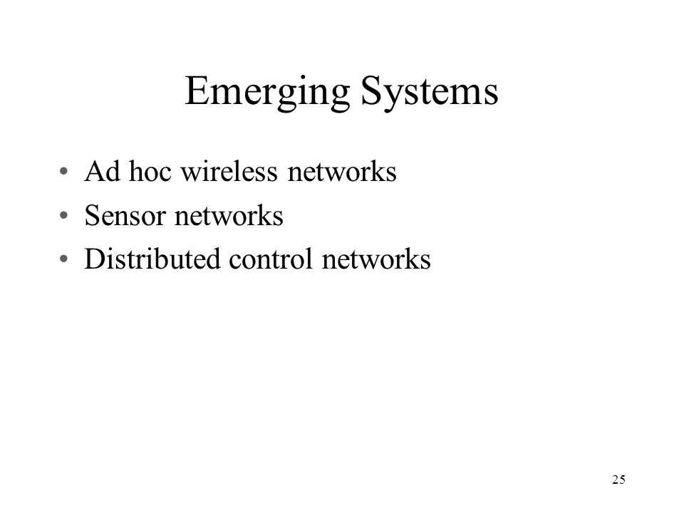 Emerging Systems Ad hoc wireless networks Sensor networks Distributed control networks 25
