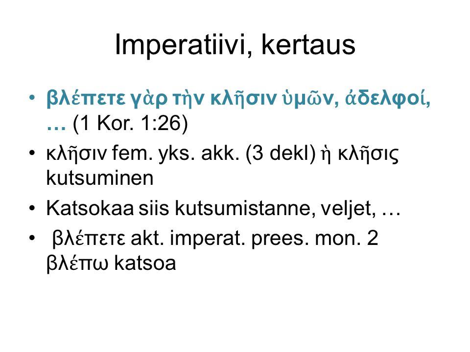 Imperatiivi, kertaus ὁ καυχ ώ μενος ἐ ν κυρ ίῳ καυχ ά σθω.