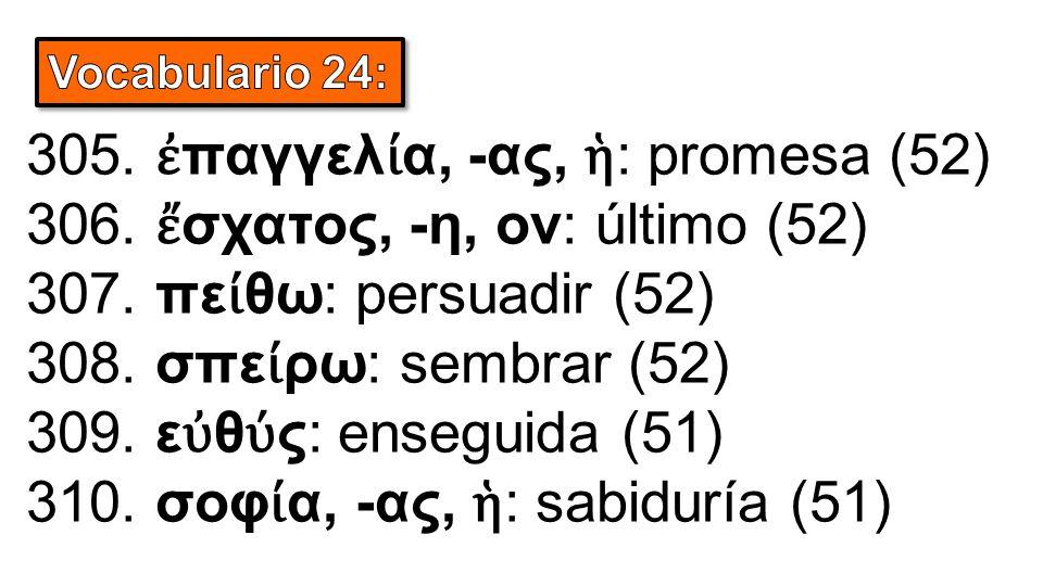 305. ἐ παγγελ ί α, -ας, ἡ : promesa (52) 306. ἔ σχατος, -η, ον: último (52) 307.