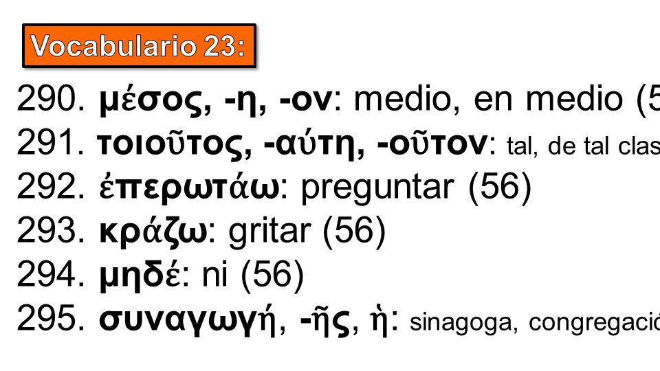 290. μ έ σος, -η, -ον: medio, en medio (58) 291.