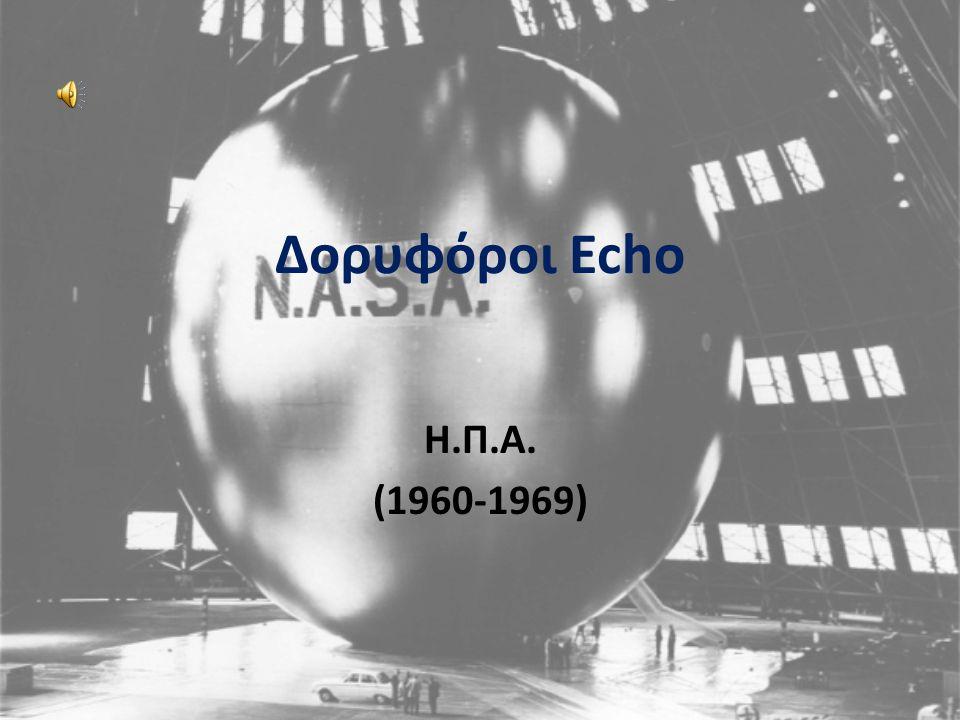 Δορυφόροι Echo Γενικές Πληροφορίες Οι δορυφόροι Έκο (Ηχώ) ήταν οι πρώτοι πειραματικοί δορυφόροι επικοινωνιών της NASA.