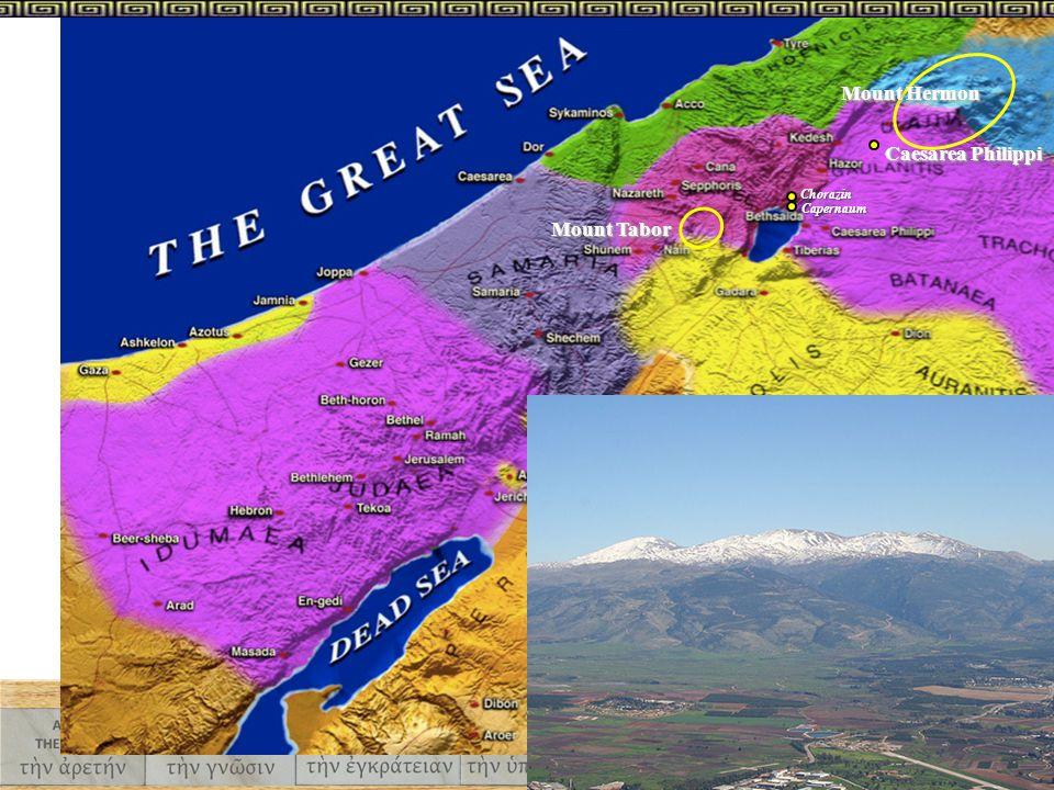 CapernaumCapernaum ChorazinChorazin Caesarea Philippi Mount Tabor Mount Hermon
