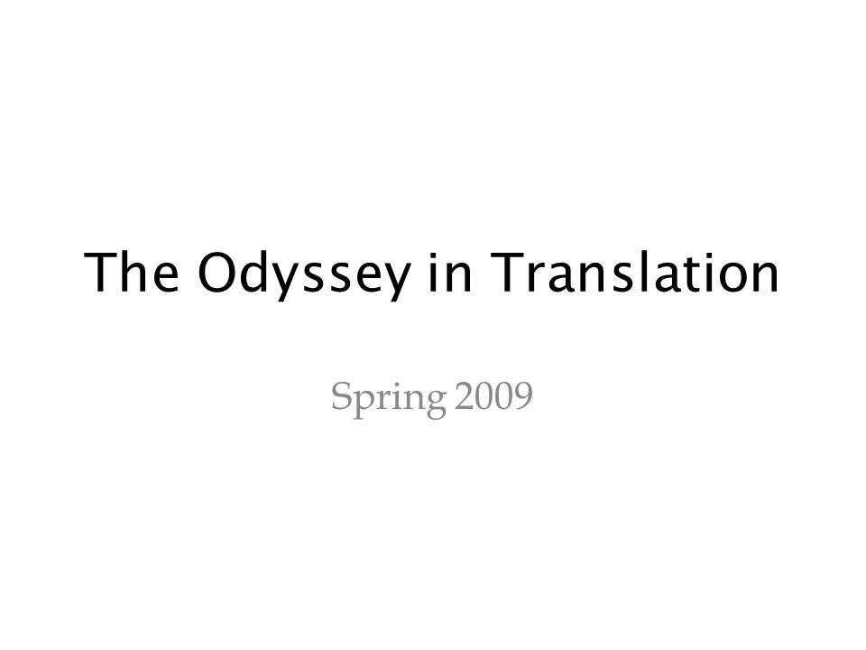 The Odyssey in Translation Spring 2009
