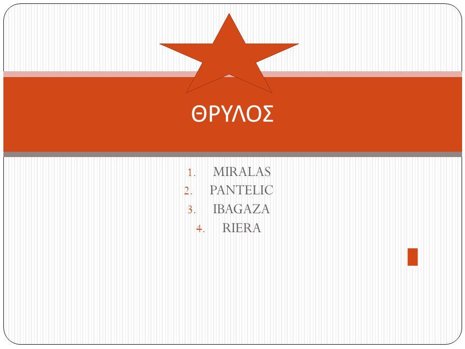 1. MIRALAS 2. PANTELIC 3. IBAGAZA 4. RIERA ΘΡΥΛΟΣ
