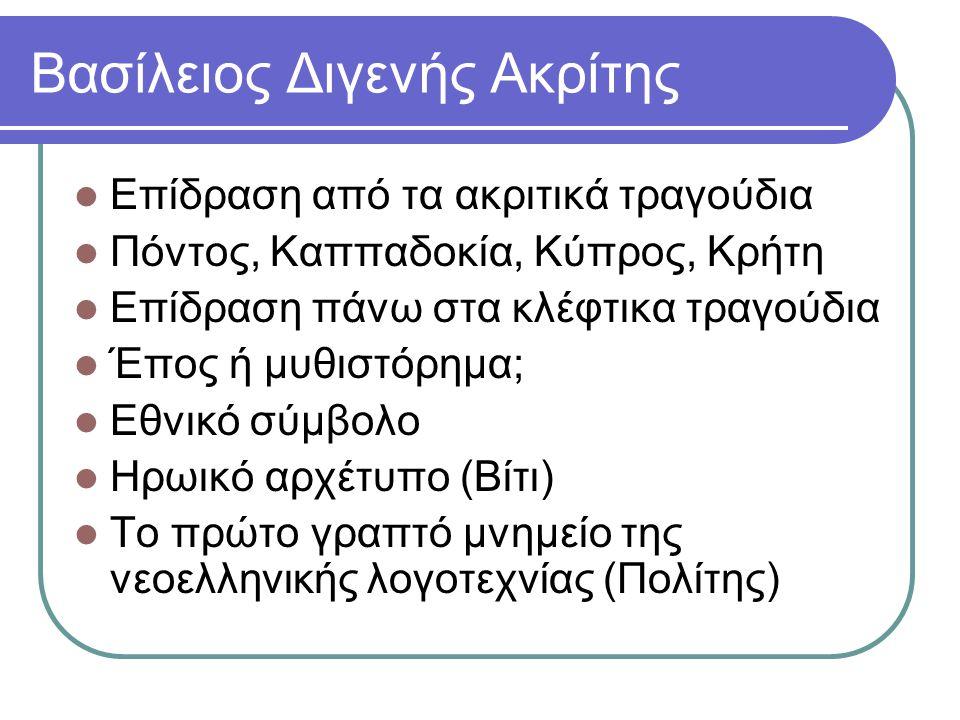 Βασίλειος Διγενής Ακρίτης Επίδραση από τα ακριτικά τραγούδια Πόντος, Καππαδοκία, Κύπρος, Κρήτη Επίδραση πάνω στα κλέφτικα τραγούδια Έπος ή μυθιστόρημα