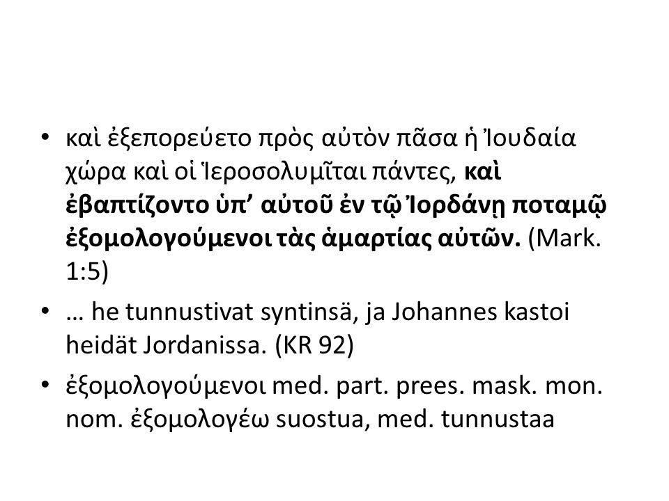 aktiivin partisiipin 1.aoristi maskfem.neutri y. nomπαιδεύσ-αςπαιδεύσ-ασαπαιδεῦσ-αν y.