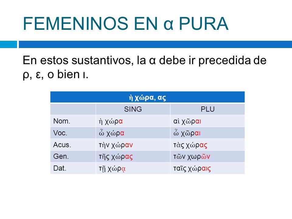 FEMENINOS EN α PURA En estos sustantivos, la α debe ir precedida de ρ, ε, o bien ι.