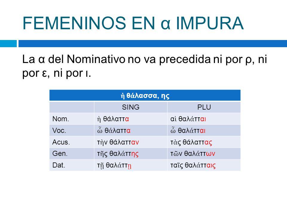 FEMENINOS EN α IMPURA La α del Nominativo no va precedida ni por ρ, ni por ε, ni por ι.