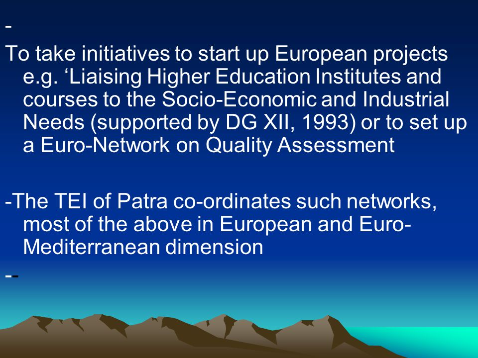 - To take initiatives to start up European projects e.g.