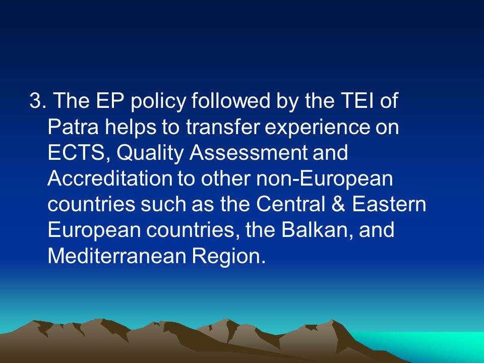 3. The EP policy followed by the TEI of Patra helps to transfer experience on ECTS, Quality Assessment and Accreditation to other non-European countri