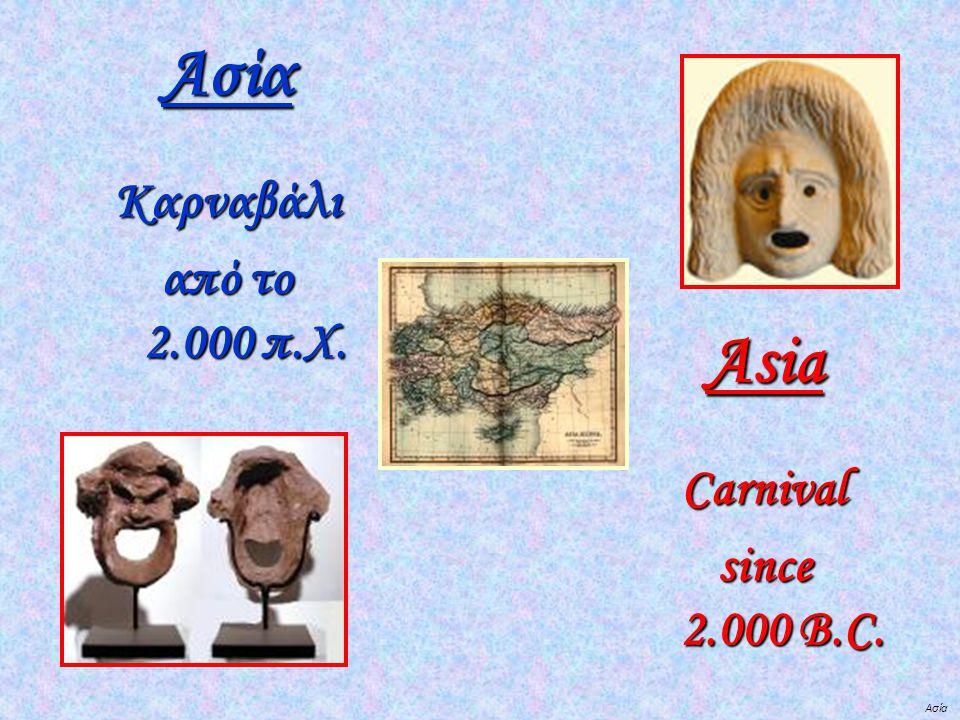 Ασία ΑσίαΚαρναβάλι από το 2.000 π.Χ. AsiaCarnival since 2.000 B.C.