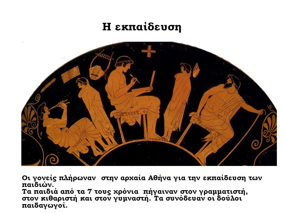 Η εκπαίδευση Οι γονείς πλήρωναν στην αρχαία Αθήνα για την εκπαίδευση των παιδιών. Τα παιδιά από τα 7 τους χρόνια πήγαιναν στον γραμματιστή, στον κιθαρ