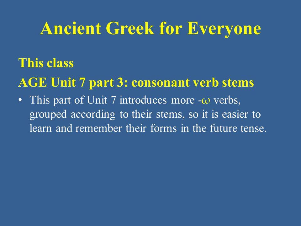 Ancient Greek for Everyone Unit 7 part 3 Vocabulary: Classical ἄγω, ἄξω lead, bring, pass (time) ἁπαλλάττω - ξω release, deliver ἄρχω - ξω begin, lead, rule (+ gen.) – ὑπάρχω exist, be, belong to δείκνυμι, δείξω show διδάσκω, διδάξω teach διώκω - ξω pursue δοκέω, δόξω seem