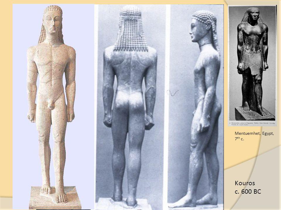 Kouros c. 600 BC Mentuemhet, Egypt, 7 th c.