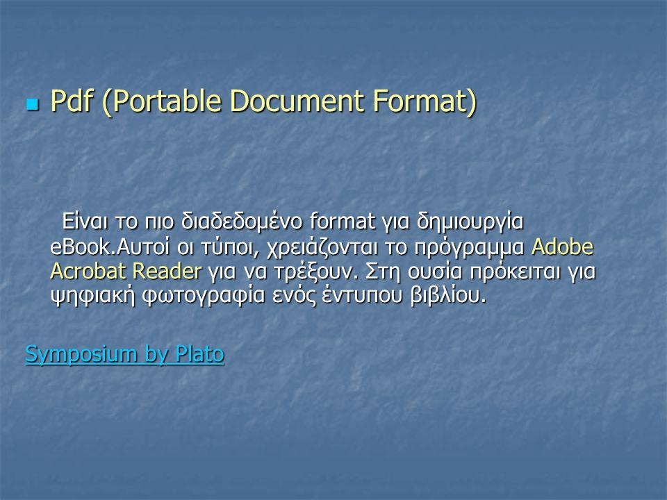 Pdf (Portable Document Format) Pdf (Portable Document Format) Είναι το πιο διαδεδομένο format για δημιουργία eBook.Αυτοί οι τύποι, χρειάζονται το πρόγραμμα Adobe Acrobat Reader για να τρέξουν.