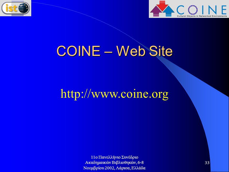 11o Πανελλήνιο Συνέδριο Ακαδημαικών Βιβλιοθηκών, 6-8 Νοεμβρίου 2002, Λάρισα, Ελλάδα 33 COINE – Web Site http://www.coine.org