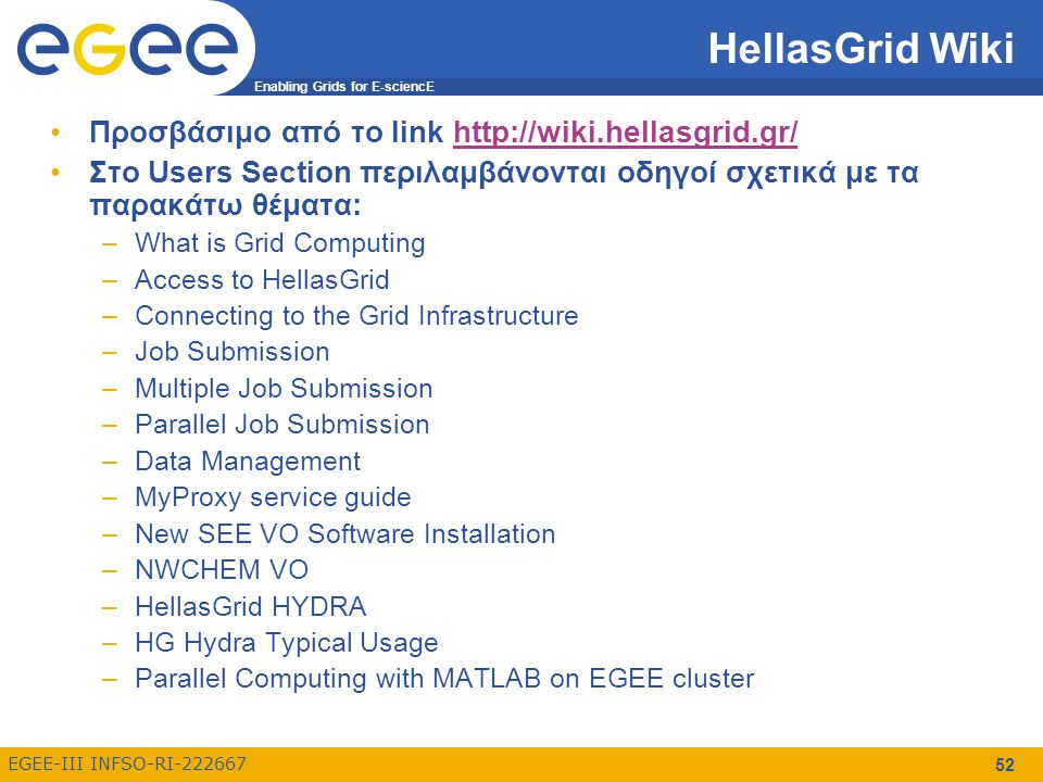 Enabling Grids for E-sciencE EGEE-III INFSO-RI-222667 HellasGrid Wiki Προσβάσιμο από το link http://wiki.hellasgrid.gr/http://wiki.hellasgrid.gr/ Στο