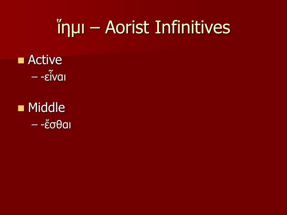 ἵημι – Aorist Infinitives Active Active –-εἷναι Middle Middle –-ἕσθαι –-ἕσθαι