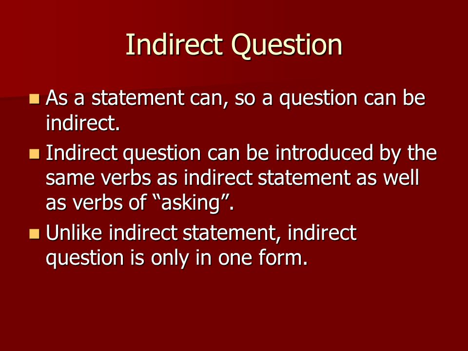 Indirect Question As a statement can, so a question can be indirect. As a statement can, so a question can be indirect. Indirect question can be intro