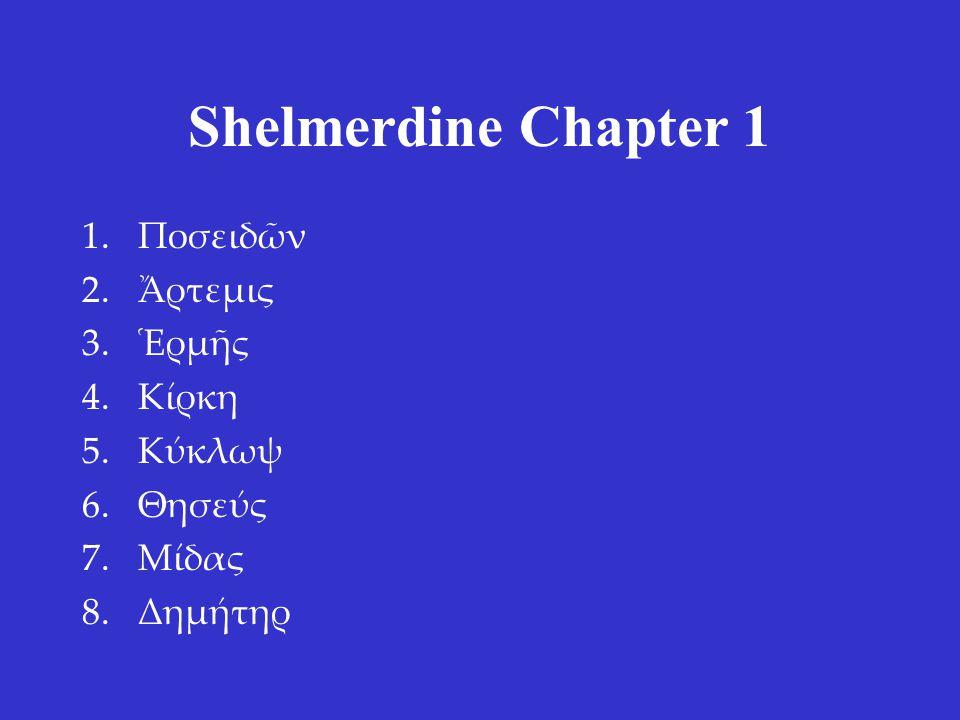 Shelmerdine Chapter 1 1.Ποσειδῶν 2.Ἄρτεμις 3.Ἑρμῆς 4.Κίρκη 5.Κύκλωψ 6.Θησεύς 7.Μίδας 8.Δημήτηρ 1.Poseidon 2.Artemis 3.Hermes 4.Circe 5.Cylcops 6.Theseus 7.Midas 8.Demeter