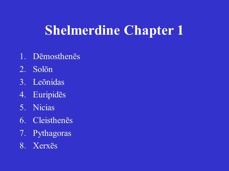 Shelmerdine Chapter 1 1.Dēmosthenēs 2.Solōn 3.Leōnidas 4.Euripidēs 5.Nicias 6.Cleisthenēs 7.Pythagoras 8.Xerxēs 1.Δημοσθένης 2.Σόλων 3.Λεωνίδας 4.Εὐριπίδης 5.Νικίας 6.Κλεισθένης 7.Πυθαγόρας 8.Ξέρξης