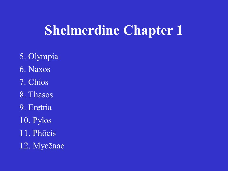 Shelmerdine Chapter 1 5. Olympia 6. Naxos 7. Chios 8. Thasos 9. Eretria 10. Pylos 11. Phōcis 12. Mycēnae 5. Ολυμπία 6. Νάξος 7. Χίος 8. Θάσος 9. Ἐρέτρ