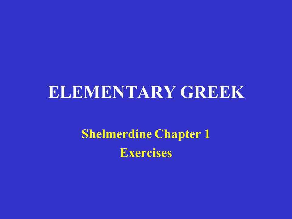 ELEMENTARY GREEK Shelmerdine Chapter 1 Exercises
