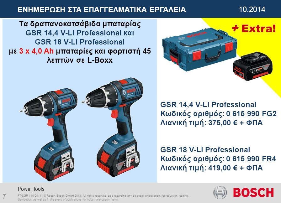 01.2012 ΕΝΗΜΕΡΩΣΗ ΣΤΑ ΕΠΑΓΓΕΛΜΑΤΙΚΑ ΕΡΓΑΛΕΙΑ 10.2014 Tα δραπανοκατσάβιδα μπαταρίας GSR 14,4 V-LI Professional και GSR 18 V-LI Professional με 3 x 4,0 Ah μπαταρίες και φορτιστή 45 λεπτών σε L-Boxx PT/SGR | 10/2014 | © Robert Bosch GmbH 2013.