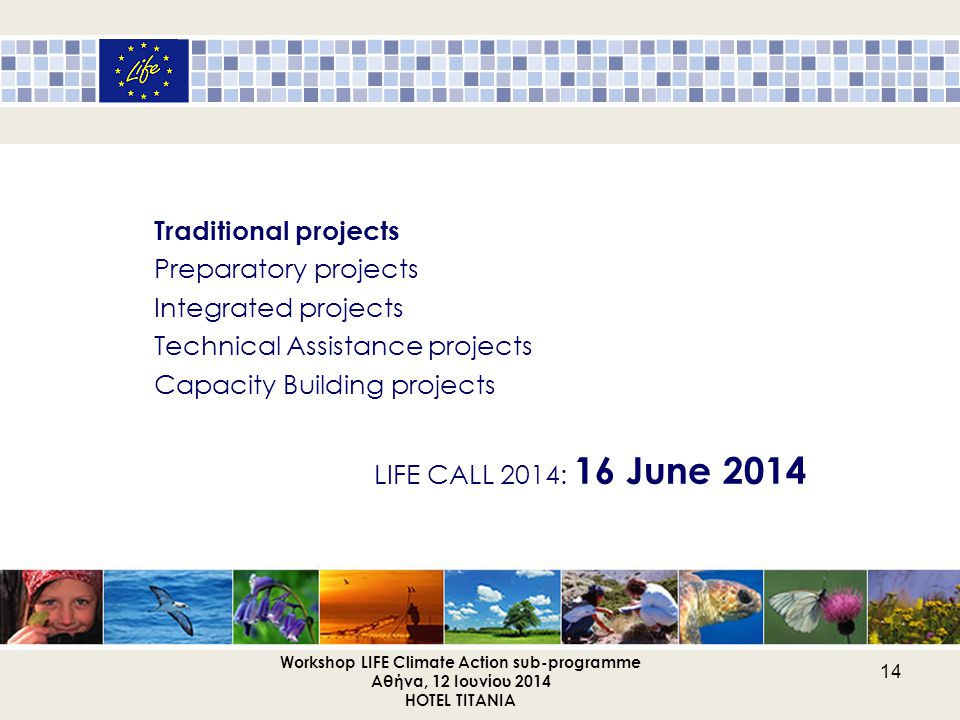 Workshop LIFE Climate Action sub-programme Αθήνα, 12 Ιουνίου 2014 HOTEL TITANIA 14.