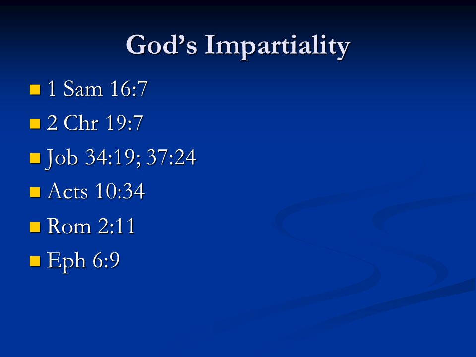 God's Impartiality 1 Sam 16:7 1 Sam 16:7 2 Chr 19:7 2 Chr 19:7 Job 34:19; 37:24 Job 34:19; 37:24 Acts 10:34 Acts 10:34 Rom 2:11 Rom 2:11 Eph 6:9 Eph 6:9