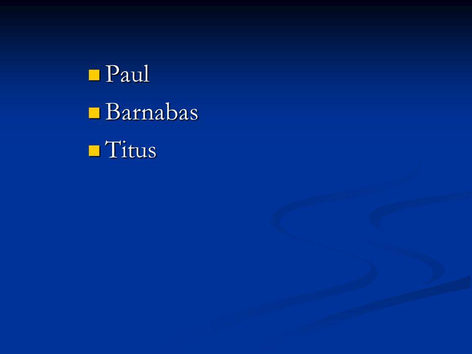 Paul Paul Barnabas Barnabas Titus Titus Peter Peter