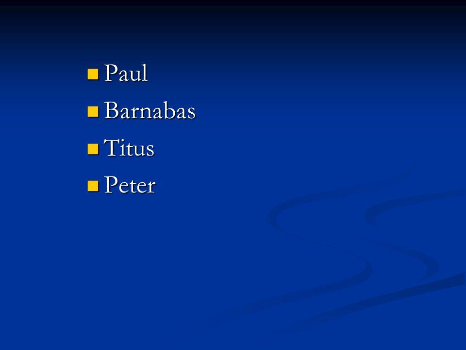 Paul Paul Barnabas Barnabas Titus Titus Peter Peter James James