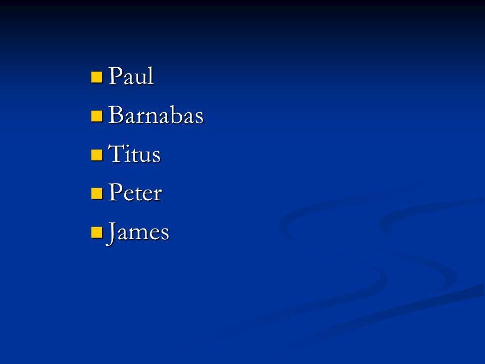 Paul Paul Barnabas Barnabas Titus Titus Peter Peter James James John John