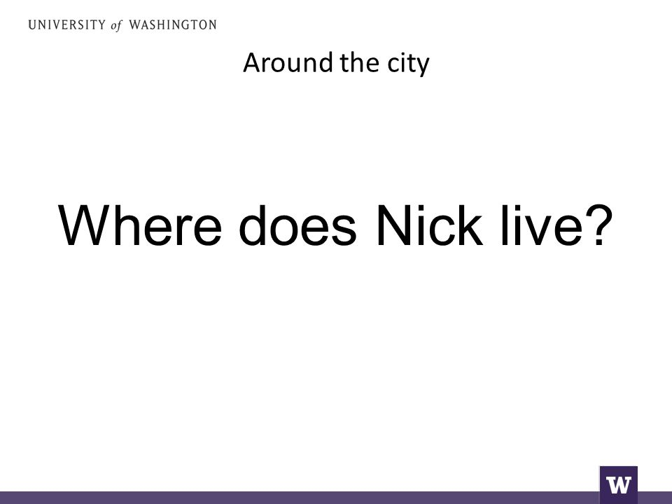 Around the city Where does Nick live
