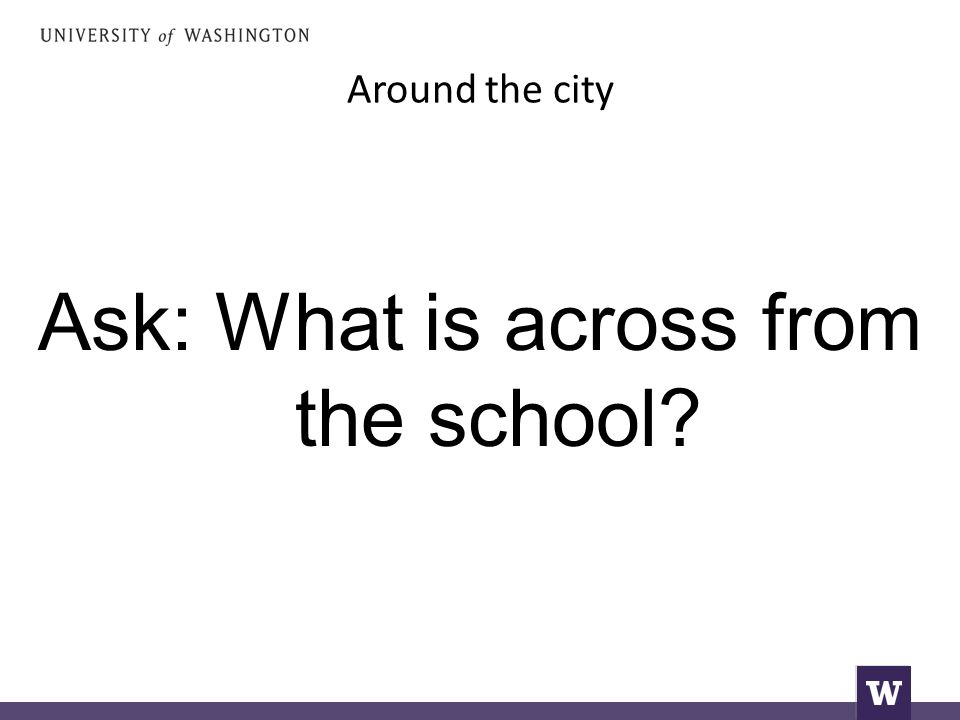 Around the city Ask: What is across from the school