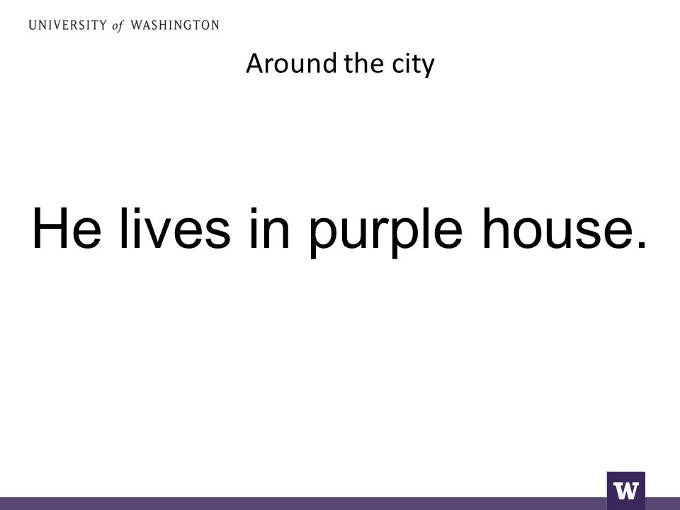 Around the city He lives in purple house.