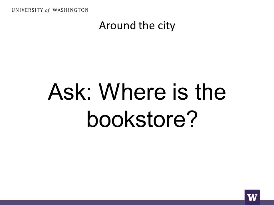 Around the city Ask: Where is the bookstore