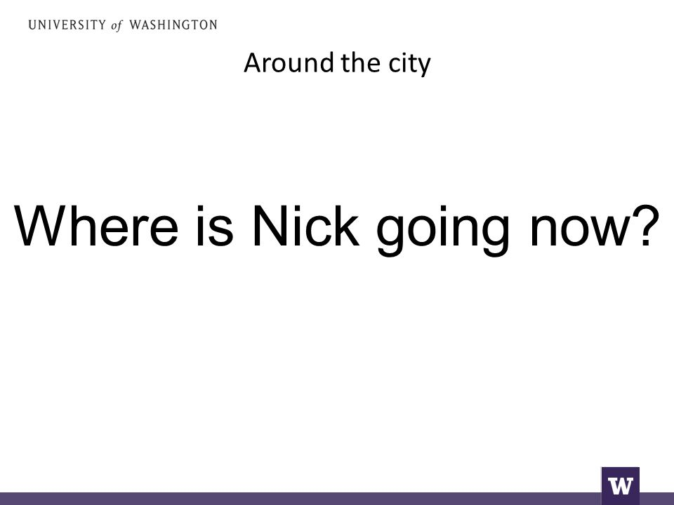 Around the city Where is Nick going now