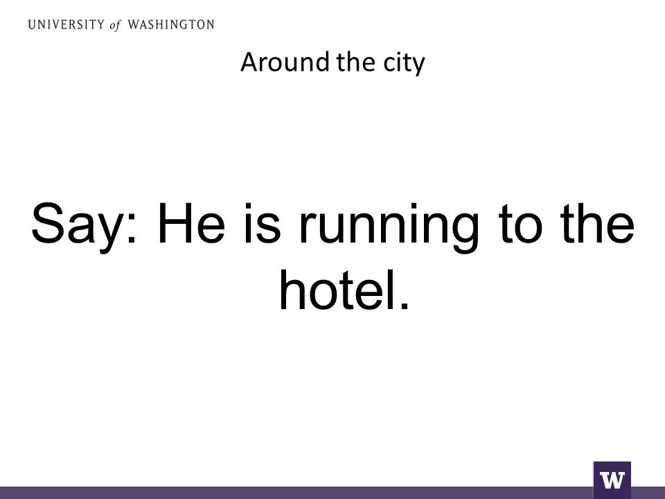 Around the city Say: He is running to the hotel.