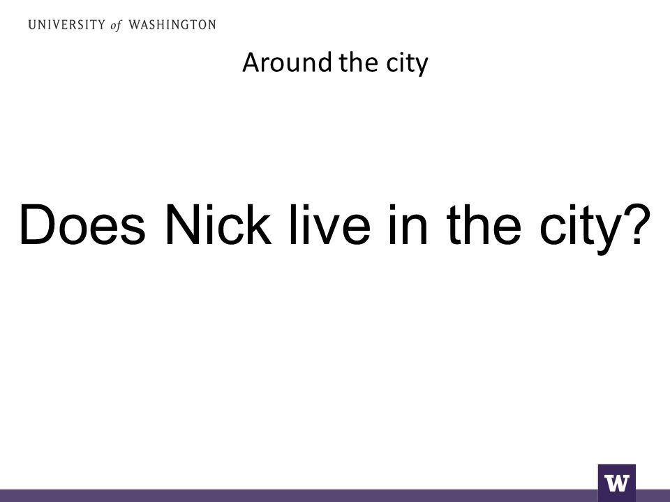 Around the city Does Nick live in the city