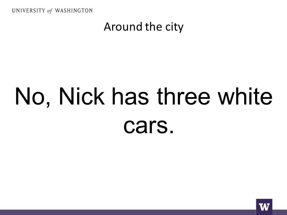 Around the city No, Nick has three white cars.