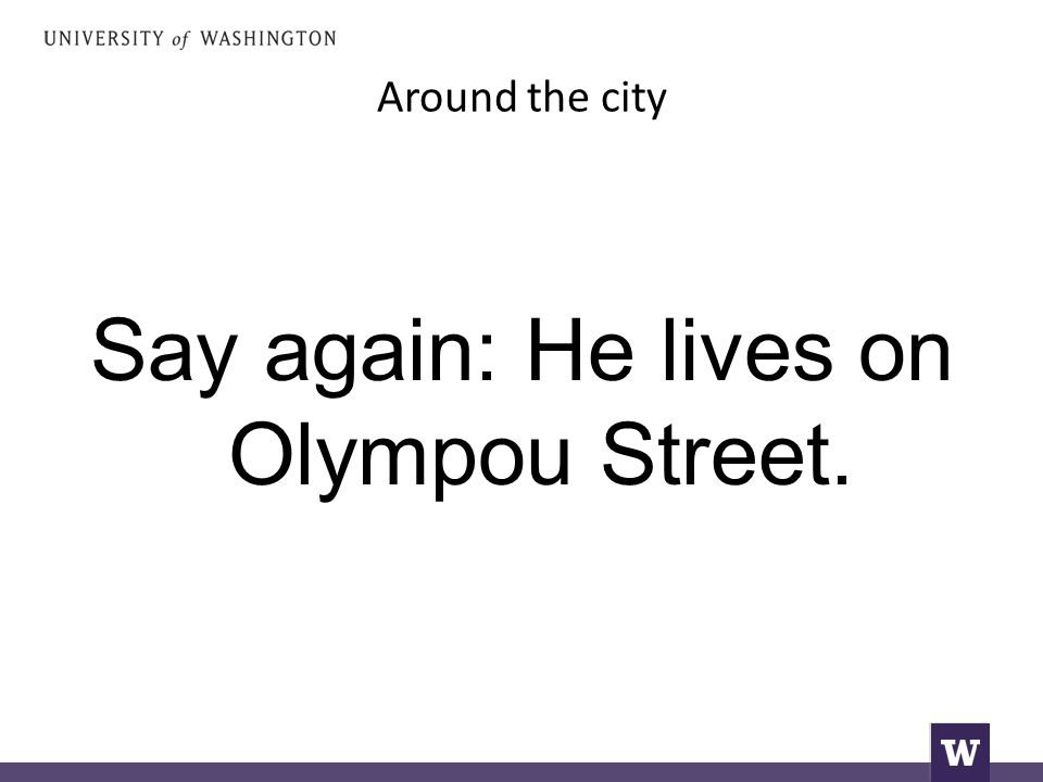 Around the city Say again: He lives on Olympou Street.