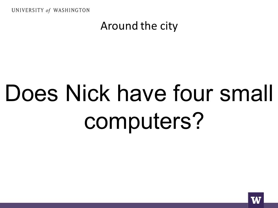 Around the city Does Nick have four small computers