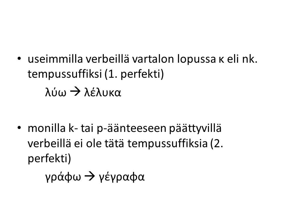 useimmilla verbeillä vartalon lopussa κ eli nk. tempussuffiksi (1. perfekti) λύω  λέλυκα monilla k- tai p-äänteeseen päättyvillä verbeillä ei ole tät