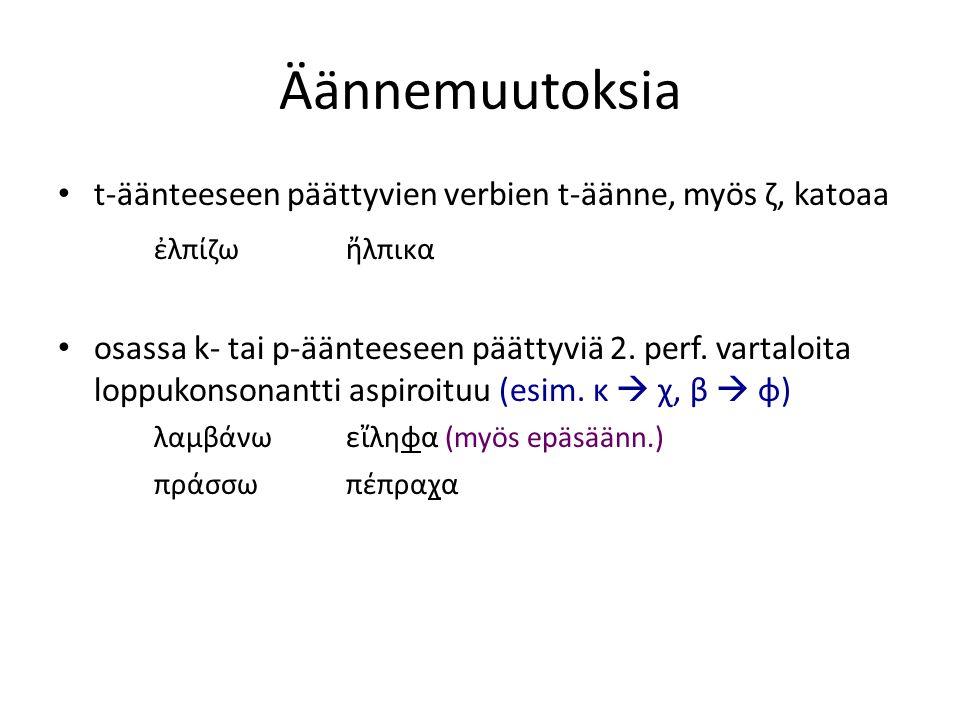 Äännemuutoksia t-äänteeseen päättyvien verbien t-äänne, myös ζ, katoaa ἐλπίζω ἤ λπικ α osassa k- tai p-äänteeseen päättyviä 2. perf. vartaloita loppuk