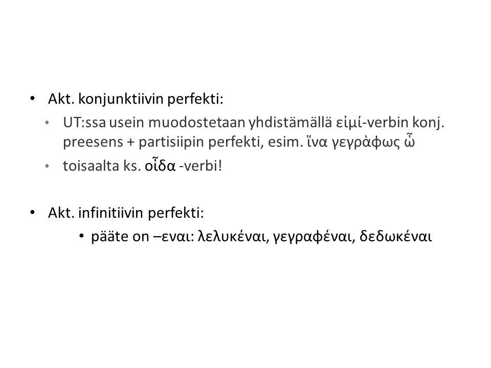 Akt. konjunktiivin perfekti: UT:ssa usein muodostetaan yhdistämällä εἰμί-verbin konj. preesens + partisiipin perfekti, esim. ἵνα γεγρὰφως ὦ toisaalta