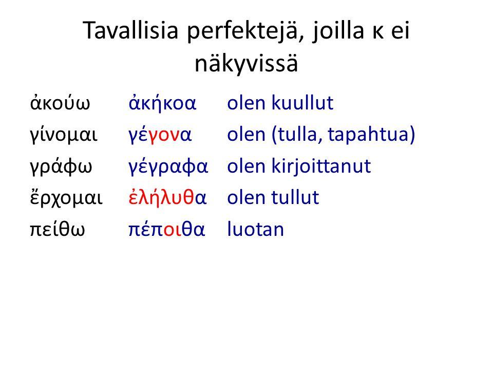 Tavallisia perfektejä, joilla κ ei näkyvissä ἀκούωἀκήκοαolen kuullut γίνομαιγέγονα olen (tulla, tapahtua) γράφωγέγραφαolen kirjoittanut ἔρχομαιἐλήλυθα