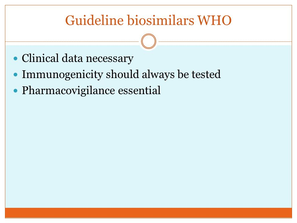 Clinical data necessary Immunogenicity should always be tested Pharmacovigilance essential Guideline biosimilars WHO