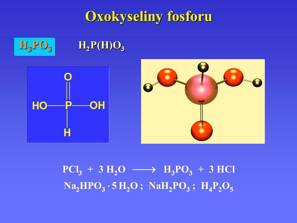 Oxokyseliny fosforu PCl 3 + 3 H 2 O  H 3 PO 3 + 3 HCl Na 2 HPO 3 · 5 H 2 O ; NaH 2 PO 3 ; H 4 P 2 O 5 H 3 PO 3 H 2 P(H)O 3